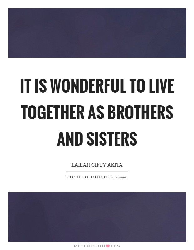 It is wonderful to live together as brothers and sisters Picture Quote #1