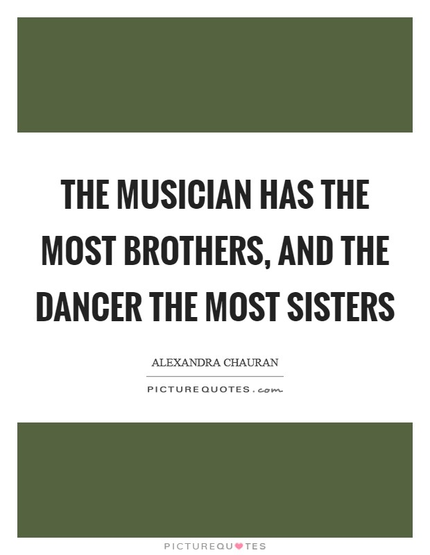 The musician has the most brothers, and the dancer the most sisters Picture Quote #1