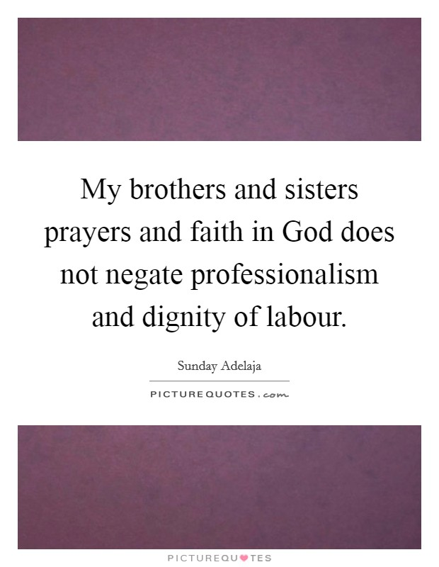 Prayer For My Sister Quotes   My Brothers And Sisters Prayers And Faith In God Does Not Negate