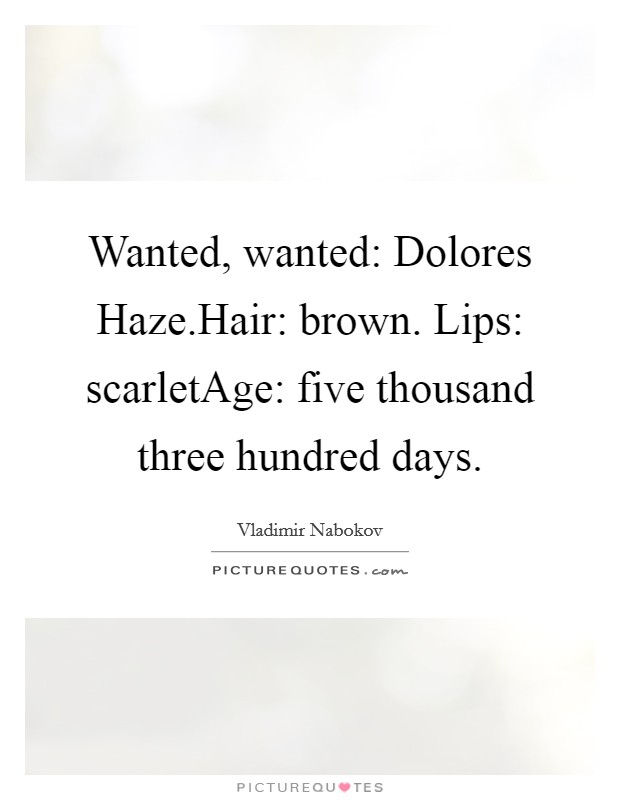 Wanted, wanted: Dolores Haze.Hair: brown. Lips: scarletAge: five thousand three hundred days Picture Quote #1