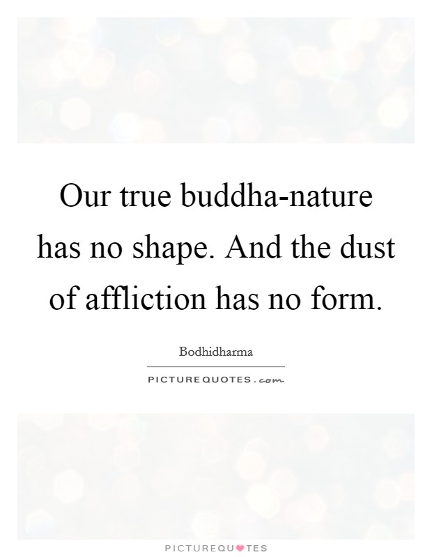 Our true buddha-nature has no shape. And the dust of affliction has no form. Picture Quote #1