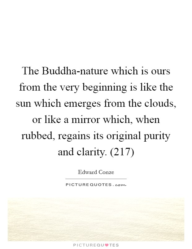 The Buddha-nature which is ours from the very beginning is like the sun which emerges from the clouds, or like a mirror which, when rubbed, regains its original purity and clarity. (217) Picture Quote #1