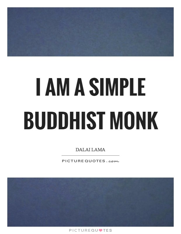 I am a simple Buddhist monk Picture Quote #1