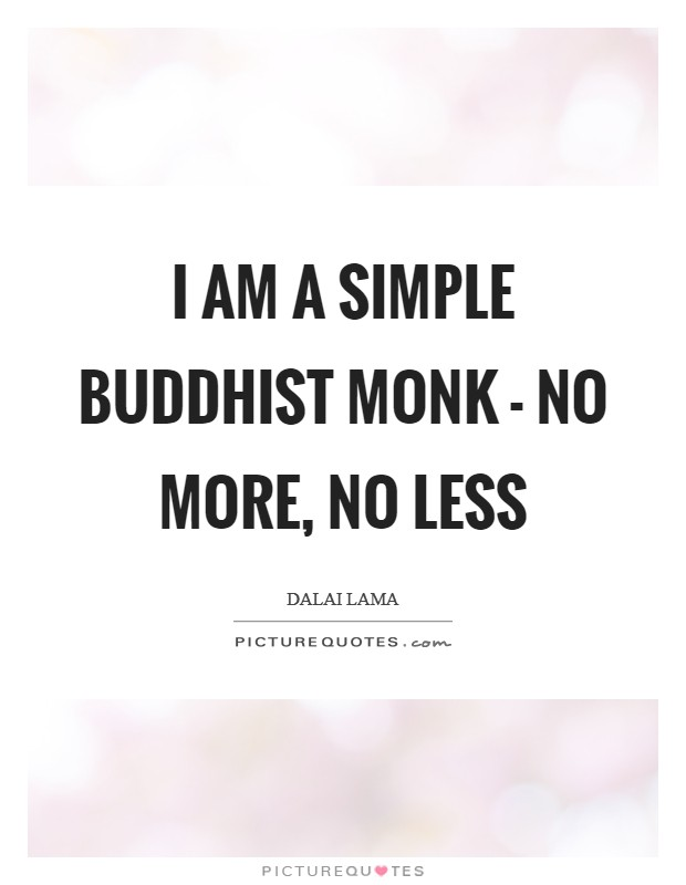 I am a simple Buddhist monk - no more, no less Picture Quote #1