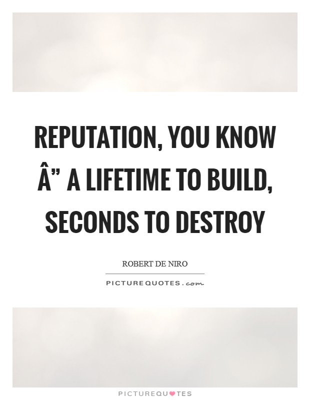 """Reputation, you know """" a lifetime to build, seconds to destroy Picture Quote #1"""