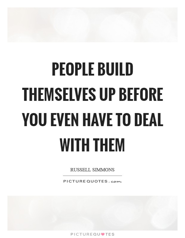 People build themselves up before you even have to deal with them Picture Quote #1
