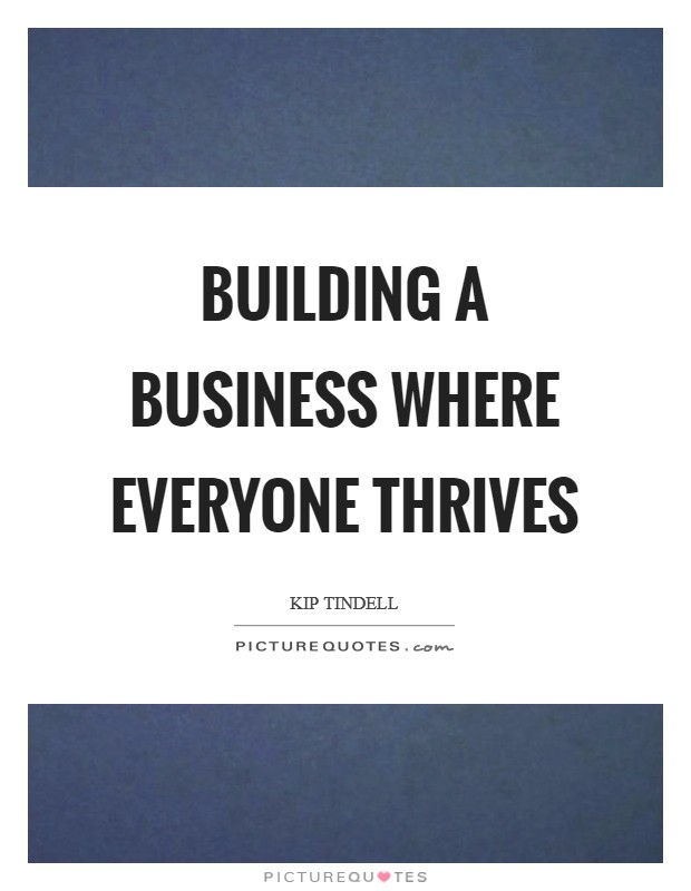 Building a business where everyone thrives Picture Quote #1