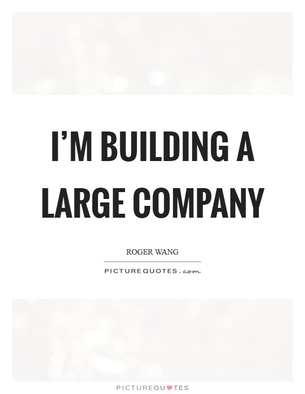I'm building a large company Picture Quote #1