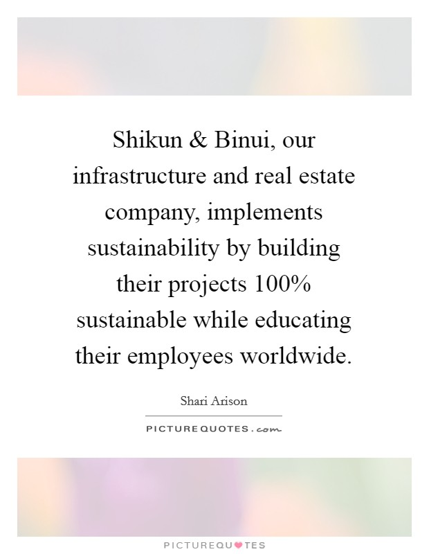 Shikun and Binui, our infrastructure and real estate company, implements sustainability by building their projects 100% sustainable while educating their employees worldwide Picture Quote #1