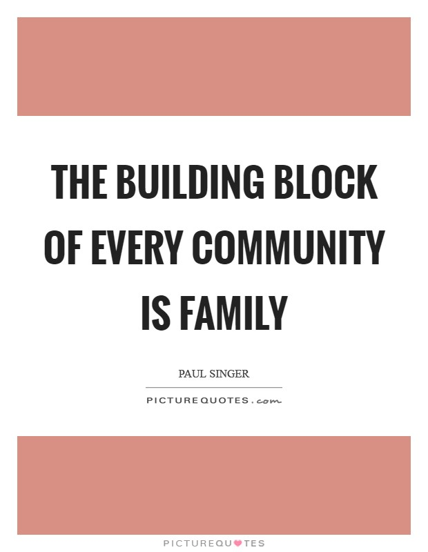 The building block of every community is family Picture Quote #1