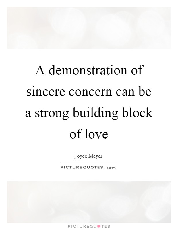 A demonstration of sincere concern can be a strong building block of love Picture Quote #1