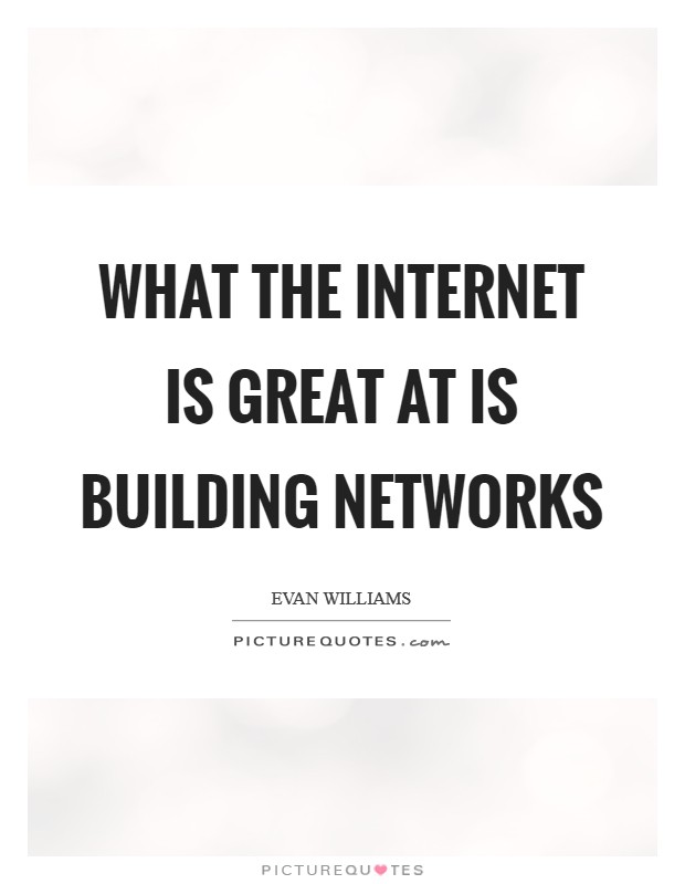 What the Internet is great at is building networks Picture Quote #1