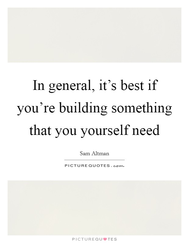 In general, it's best if you're building something that you yourself need Picture Quote #1