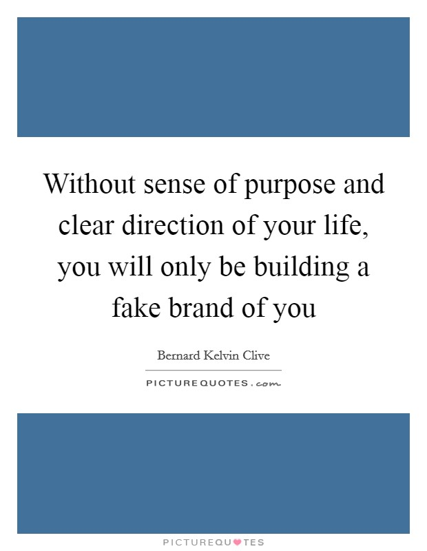 Without sense of purpose and clear direction of your life, you will only be building a fake brand of you Picture Quote #1