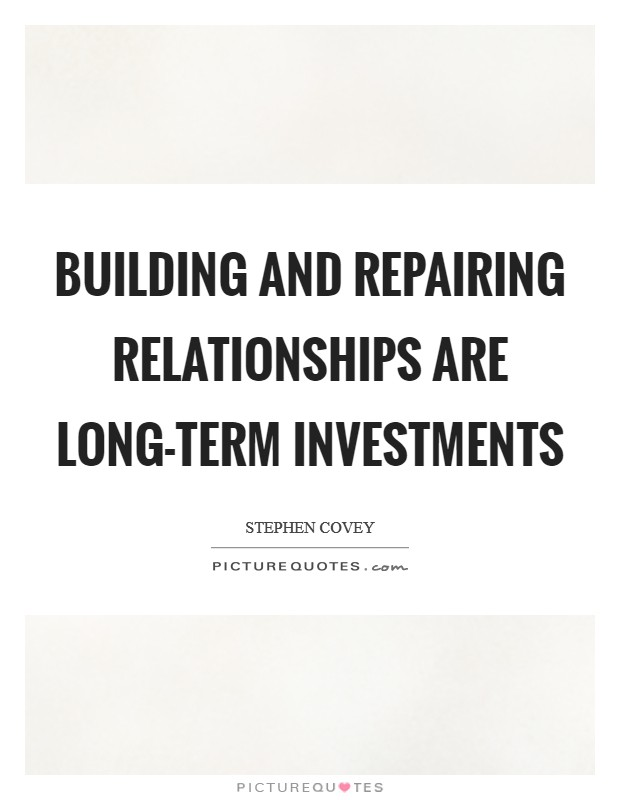 Building and repairing relationships are long-term investments Picture Quote #1