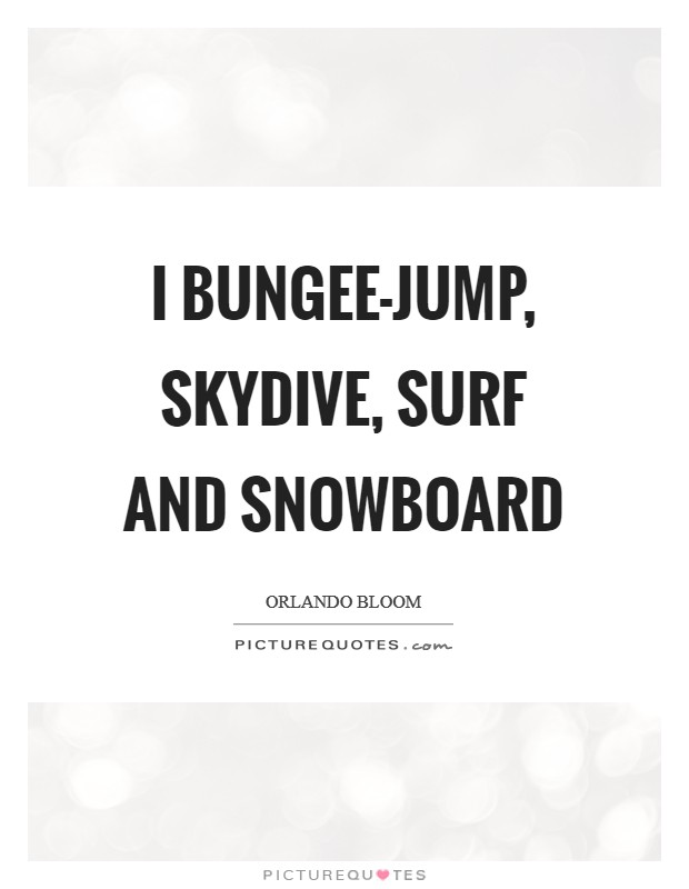 I bungee-jump, skydive, surf and snowboard Picture Quote #1