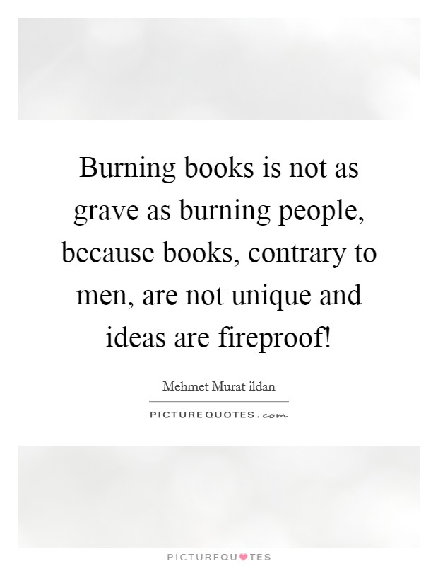 Burning books is not as grave as burning people, because books, contrary to men, are not unique and ideas are fireproof! Picture Quote #1