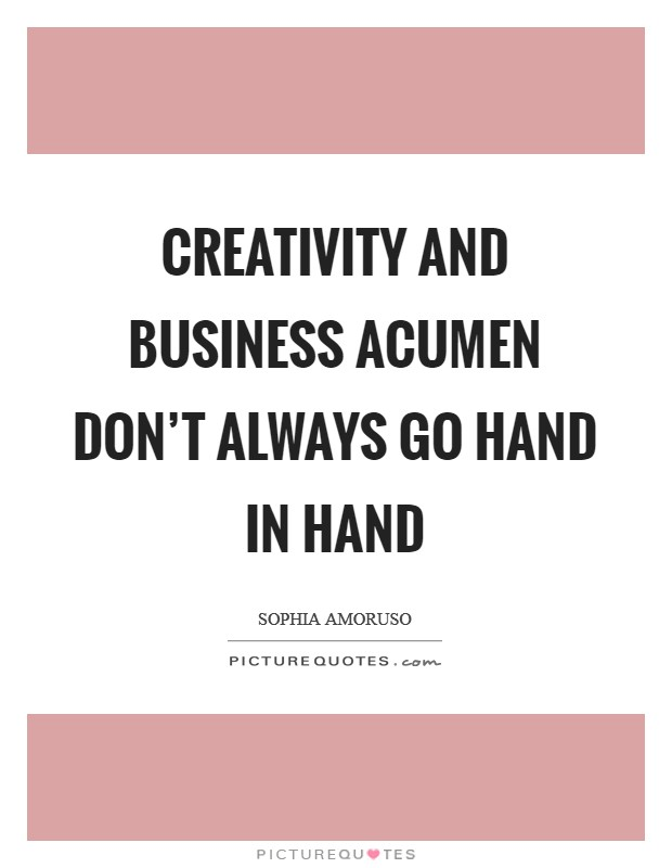 Creativity and business acumen don't always go hand in hand Picture Quote #1