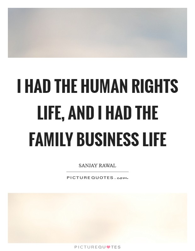 I Had The Human Rights Life, And I Had The Family Business Life Picture  Quote