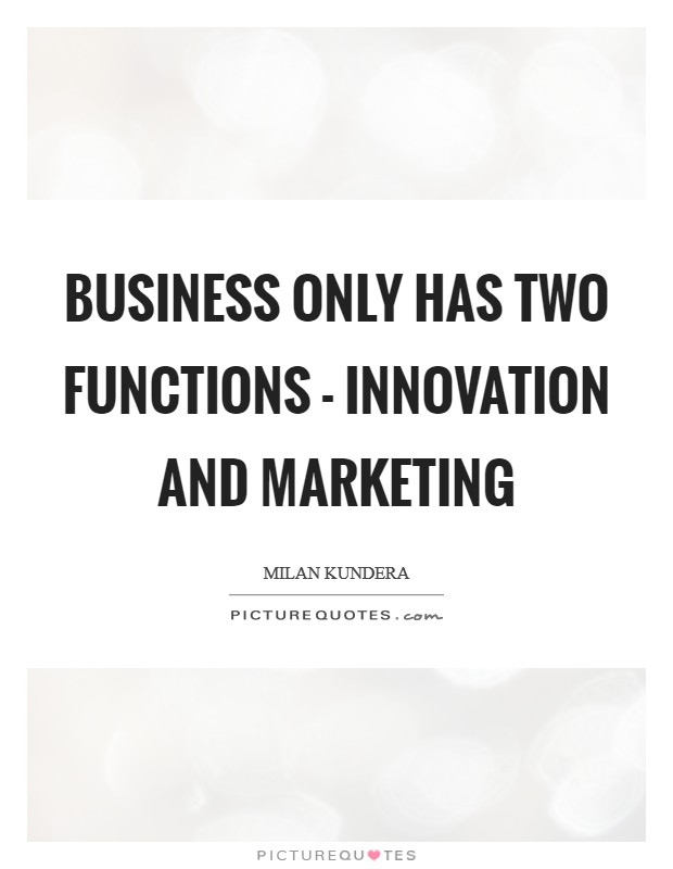 Business only has two functions - innovation and marketing Picture Quote #1