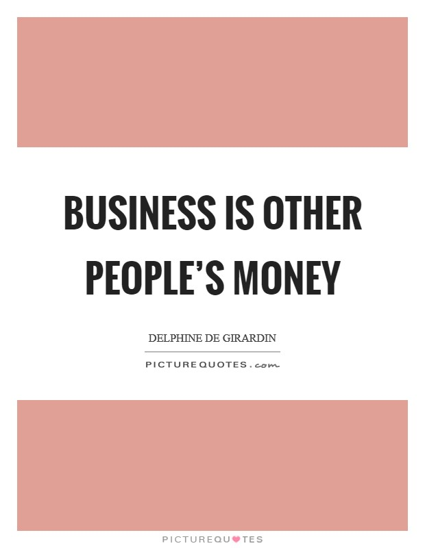 Business is other people's money Picture Quote #1
