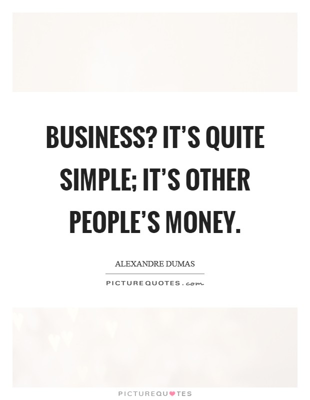 Business? It's quite simple; it's other people's money. Picture Quote #1