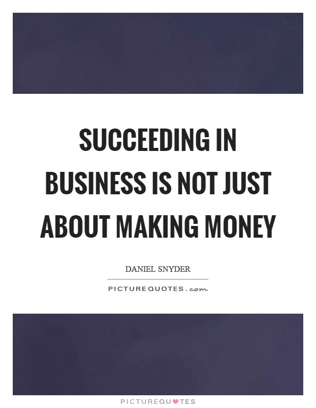 Succeeding in business is not just about making money Picture Quote #1