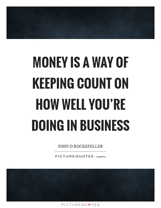 Money is a way of keeping COUNT on how well you're doing in business Picture Quote #1