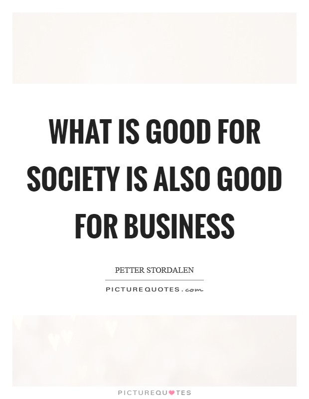 What is good for society is also good for business Picture Quote #1