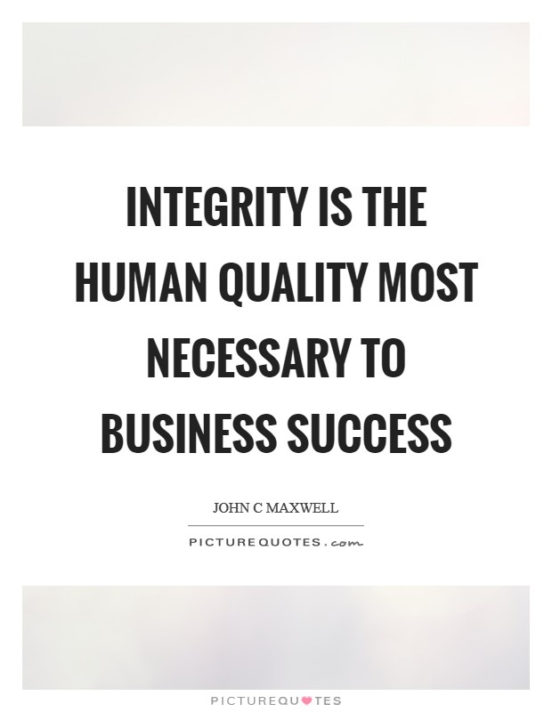 Integrity is the human quality most necessary to business success Picture Quote #1