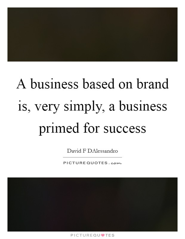 A business based on brand is, very simply, a business primed for success Picture Quote #1