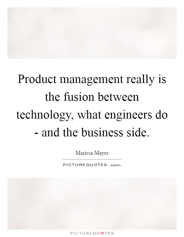 Product management really is the fusion between technology, what engineers do - and the business side Picture Quote #1