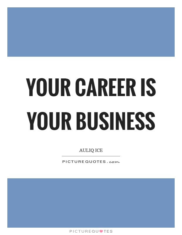 Your career is your business Picture Quote #1