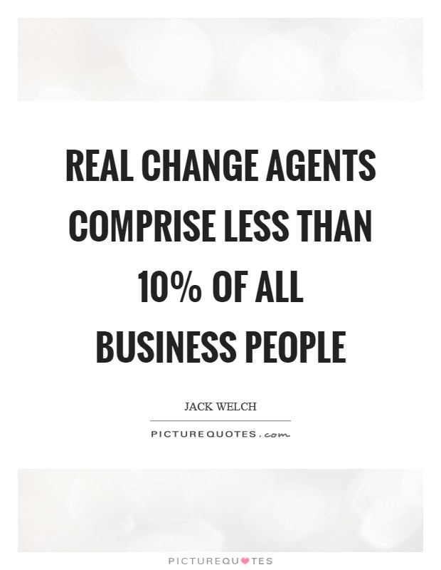Real change agents comprise less than 10% of all business people Picture Quote #1