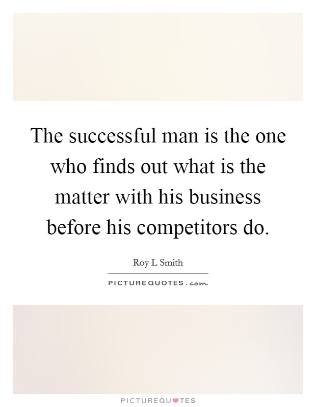 The successful man is the one who finds out what is the matter with his business before his competitors do Picture Quote #1