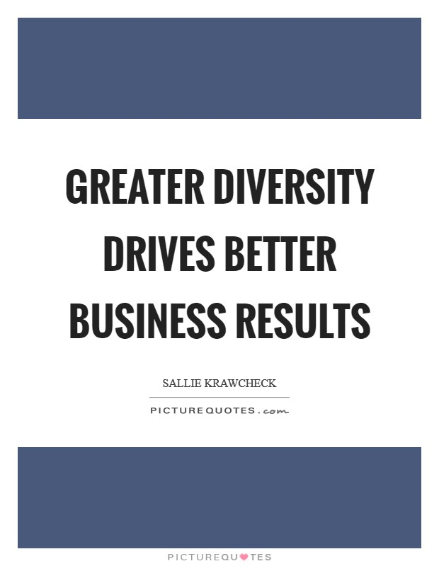 Greater diversity drives better business results Picture Quote #1