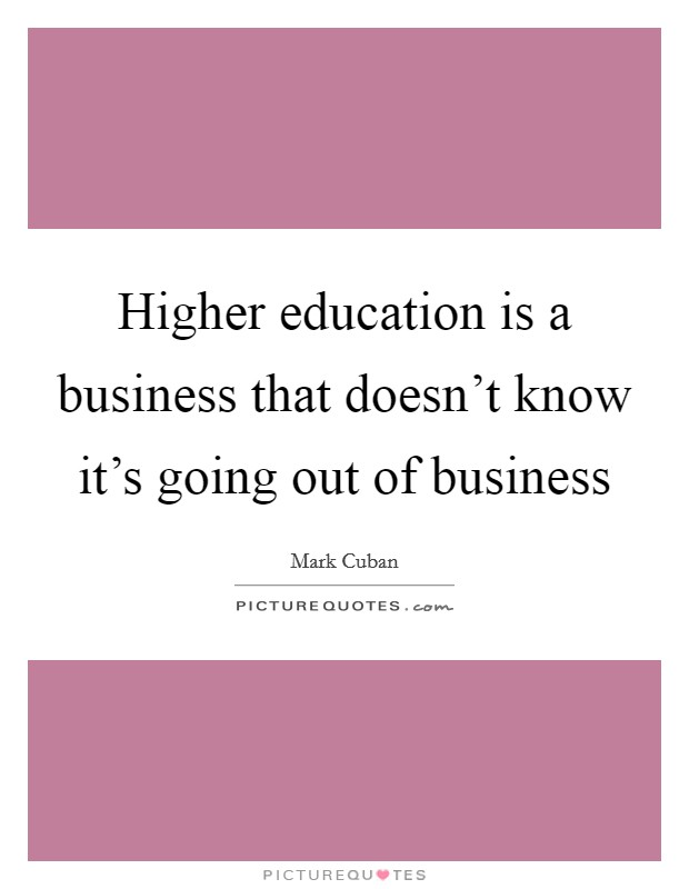 Higher education is a business that doesn't know it's going out of business Picture Quote #1