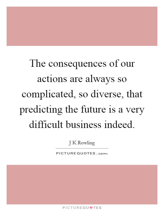 the consequences of our actions Life brings both good and bad consequences depending on our actions  sometimes we can predict what the consequences may be for example, if we hit  our.