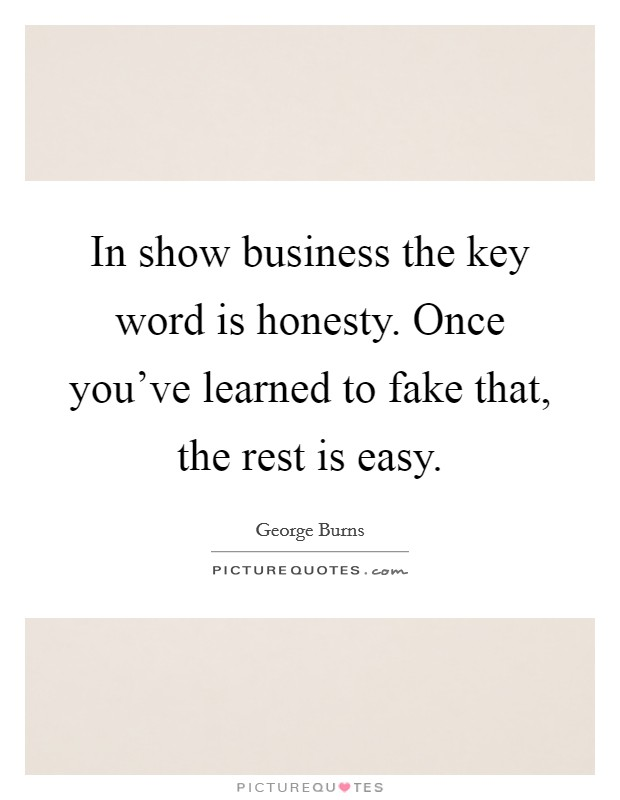In show business the key word is honesty. Once you've learned to fake that, the rest is easy Picture Quote #1
