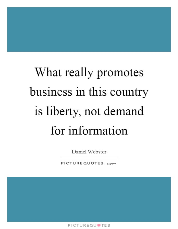 What really promotes business in this country is liberty, not demand for information Picture Quote #1