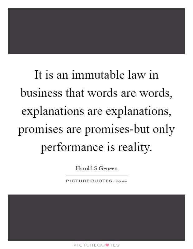 It is an immutable law in business that words are words, explanations are explanations, promises are promises-but only performance is reality Picture Quote #1