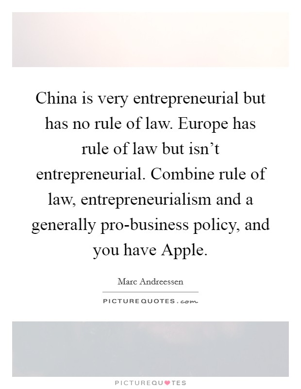 China is very entrepreneurial but has no rule of law. Europe has rule of law but isn't entrepreneurial. Combine rule of law, entrepreneurialism and a generally pro-business policy, and you have Apple Picture Quote #1