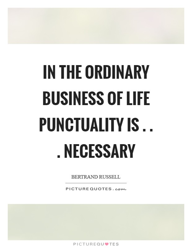 In the ordinary business of life punctuality is . . . necessary Picture Quote #1