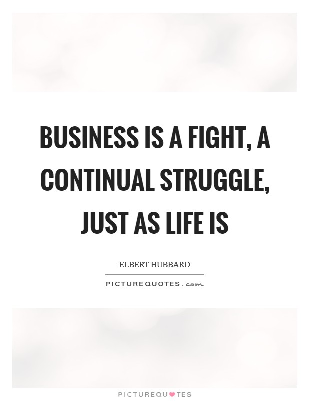 Business is a fight, a continual struggle, just as life is Picture Quote #1