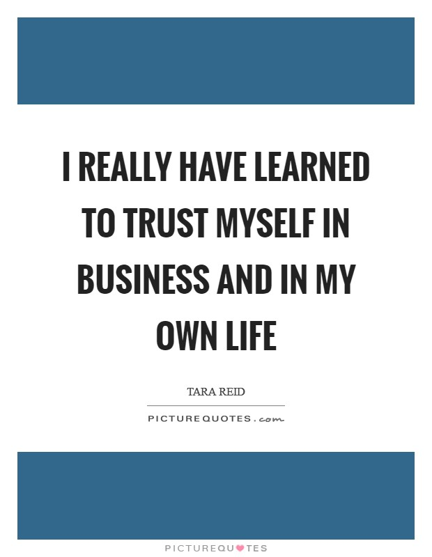 I really have learned to trust myself in business and in my own life Picture Quote #1