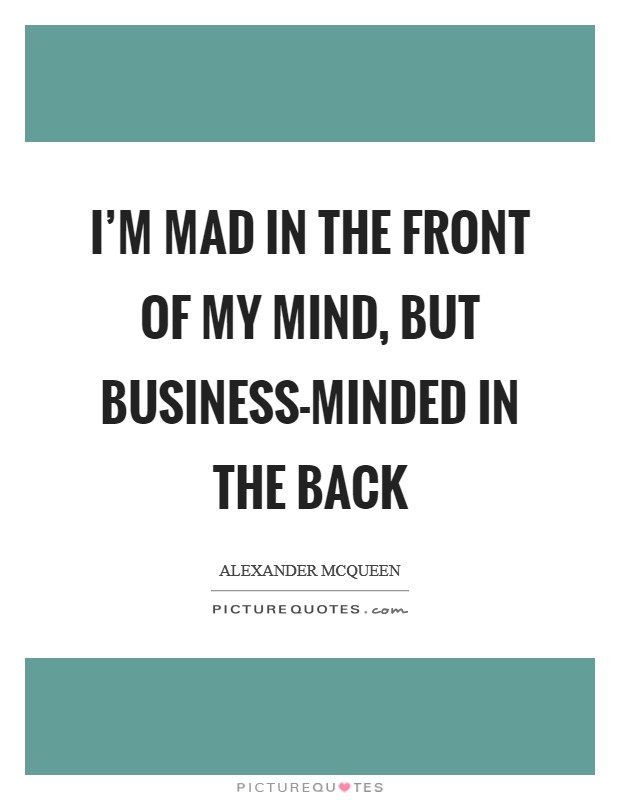 I'm mad in the front of my mind, but business-minded in the back Picture Quote #1