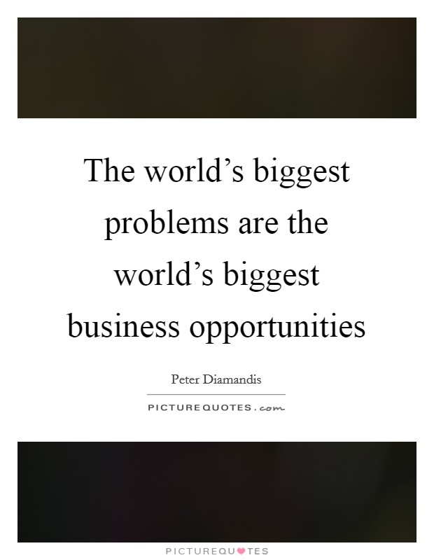 The world's biggest problems are the world's biggest business opportunities Picture Quote #1
