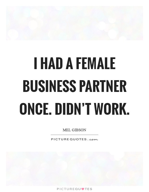 I had a female business partner once. Didn't work. Picture Quote #1
