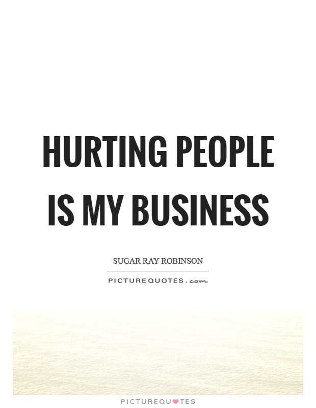 Hurting people is my business Picture Quote #1
