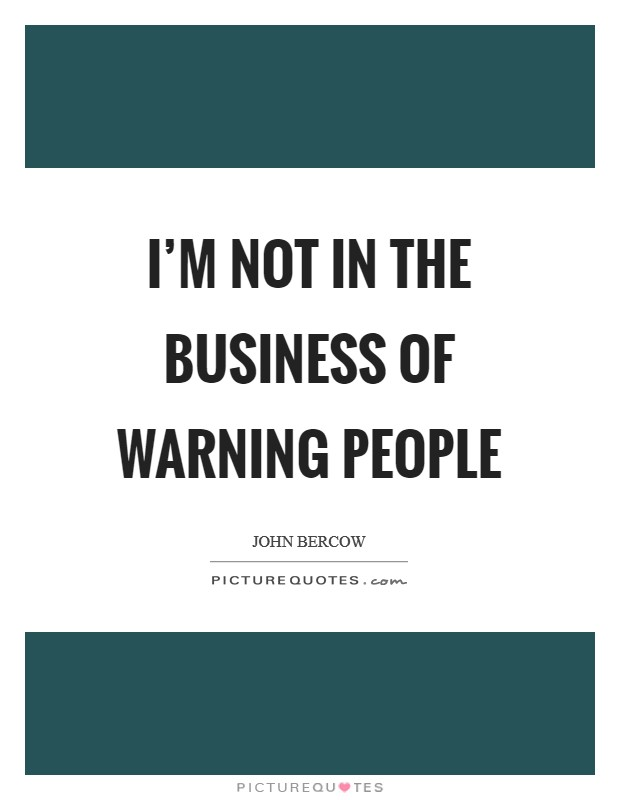 I'm not in the business of warning people Picture Quote #1